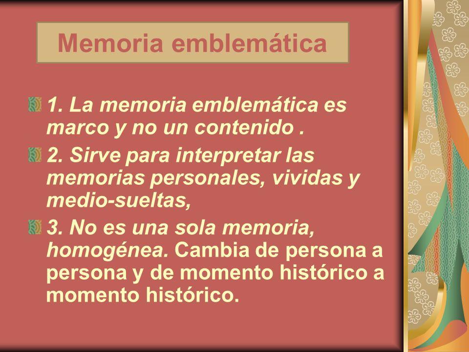 Memoria emblemática 1. La memoria emblemática es marco y no un contenido .