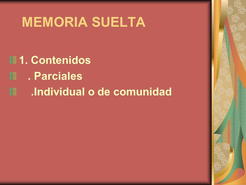 MEMORIA SUELTA 1. Contenidos . Parciales .Individual o de comunidad