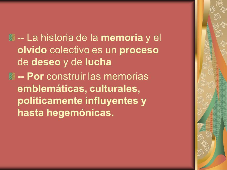-- La historia de la memoria y el olvido colectivo es un proceso de deseo y de lucha