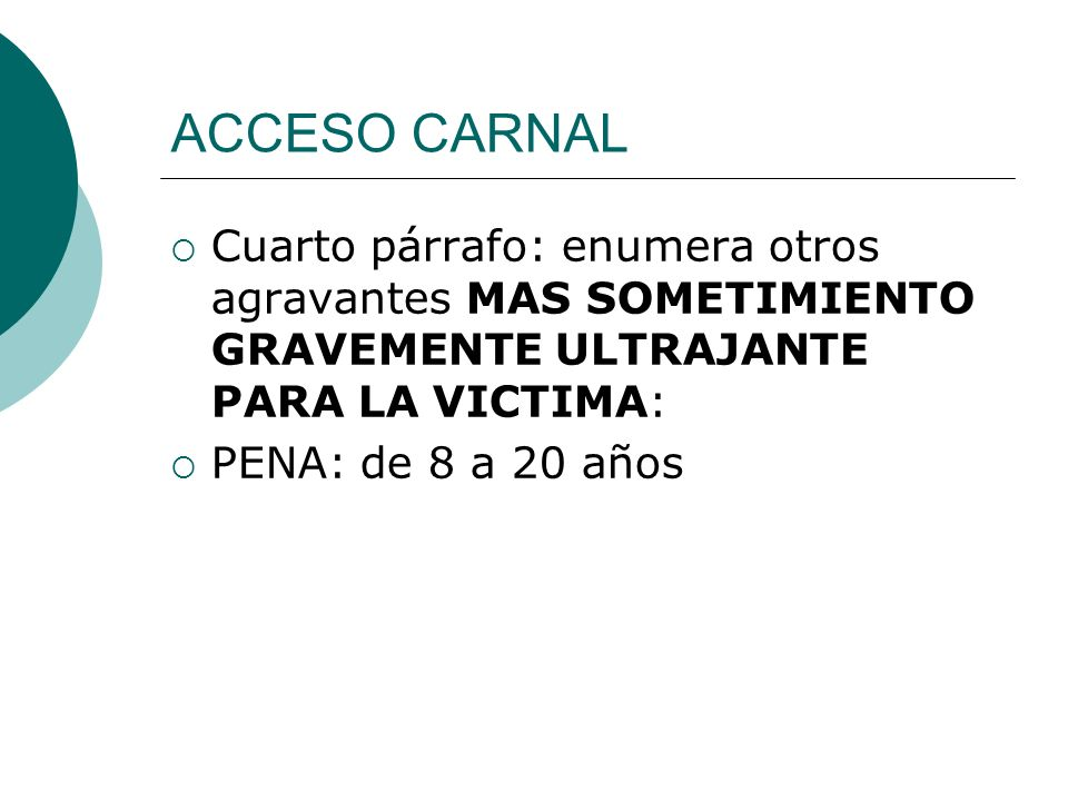 ACCESO CARNAL Cuarto párrafo: enumera otros agravantes MAS SOMETIMIENTO GRAVEMENTE ULTRAJANTE PARA LA VICTIMA: