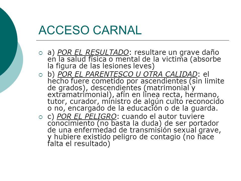 ACCESO CARNAL a) POR EL RESULTADO: resultare un grave daño en la salud física o mental de la victima (absorbe la figura de las lesiones leves)