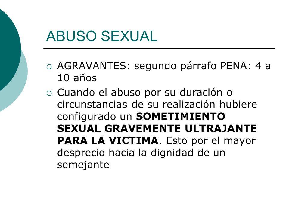 ABUSO SEXUAL AGRAVANTES: segundo párrafo PENA: 4 a 10 años
