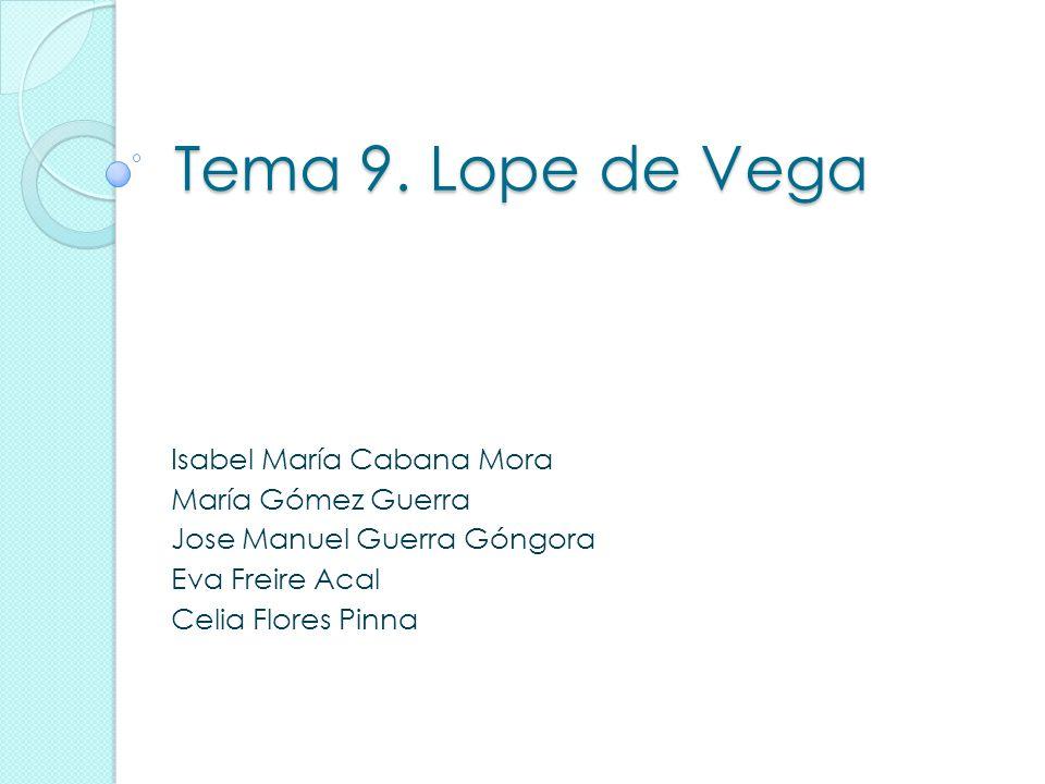 Tema 9. Lope de Vega Isabel María Cabana Mora María Gómez Guerra