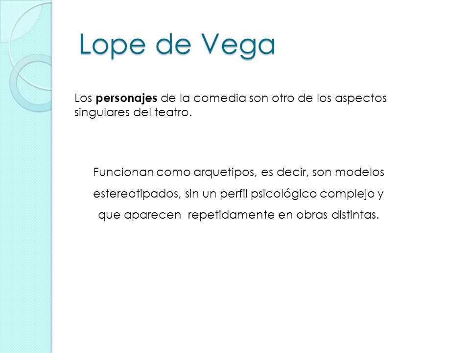 Lope de Vega Los personajes de la comedia son otro de los aspectos singulares del teatro.