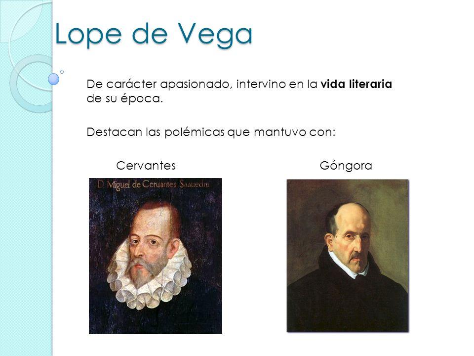 Lope de Vega De carácter apasionado, intervino en la vida literaria de su época. Destacan las polémicas que mantuvo con: