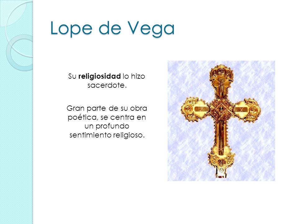Lope de Vega Su religiosidad lo hizo sacerdote.