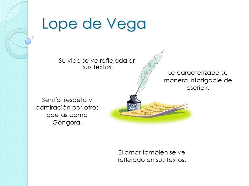 Lope de Vega Su vida se ve reflejada en sus textos.