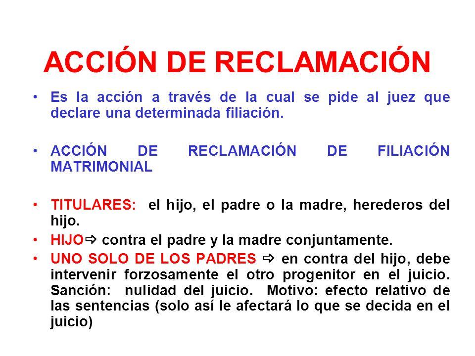 ACCIÓN DE RECLAMACIÓN Es la acción a través de la cual se pide al juez que declare una determinada filiación.