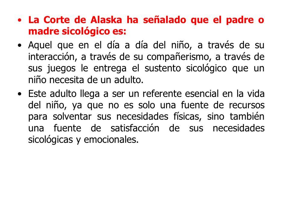 La Corte de Alaska ha señalado que el padre o madre sicológico es: