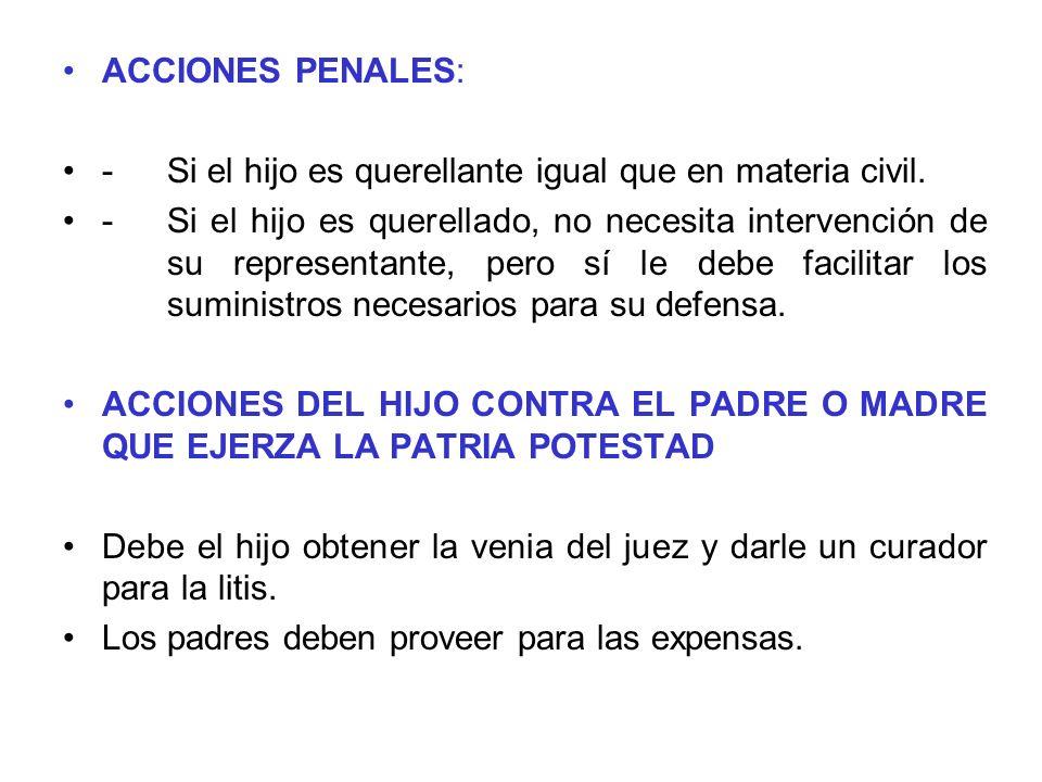 ACCIONES PENALES: - Si el hijo es querellante igual que en materia civil.