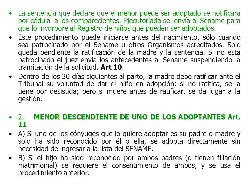 La sentencia que declare que el menor puede ser adoptado se notificará por cédula a los comparecientes. Ejecutoriada se envía al Sename para que lo incorpore al Registro de niños que pueden ser adoptados.