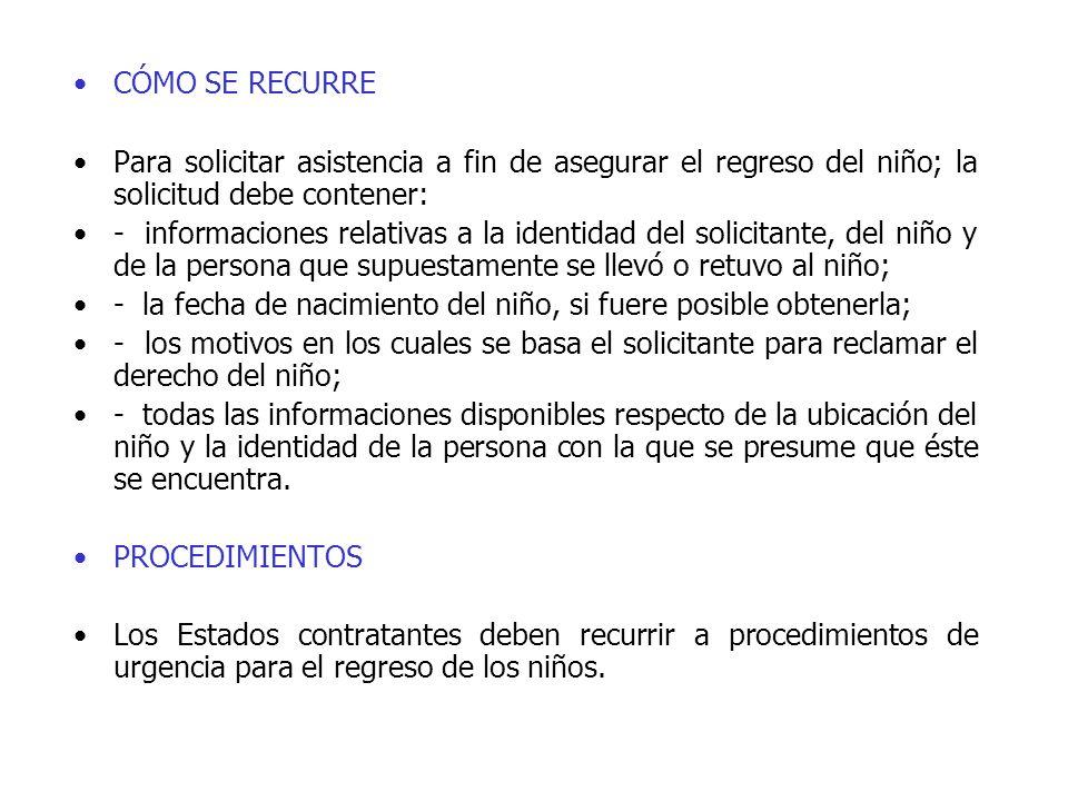 CÓMO SE RECURRE Para solicitar asistencia a fin de asegurar el regreso del niño; la solicitud debe contener: