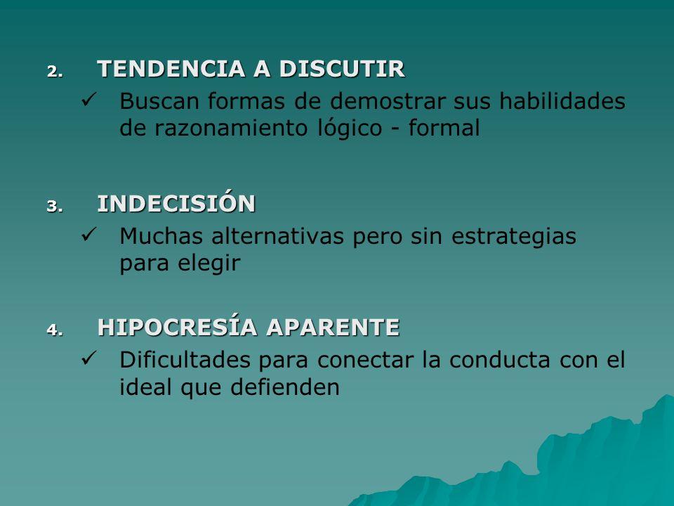 TENDENCIA A DISCUTIR Buscan formas de demostrar sus habilidades de razonamiento lógico - formal. INDECISIÓN.