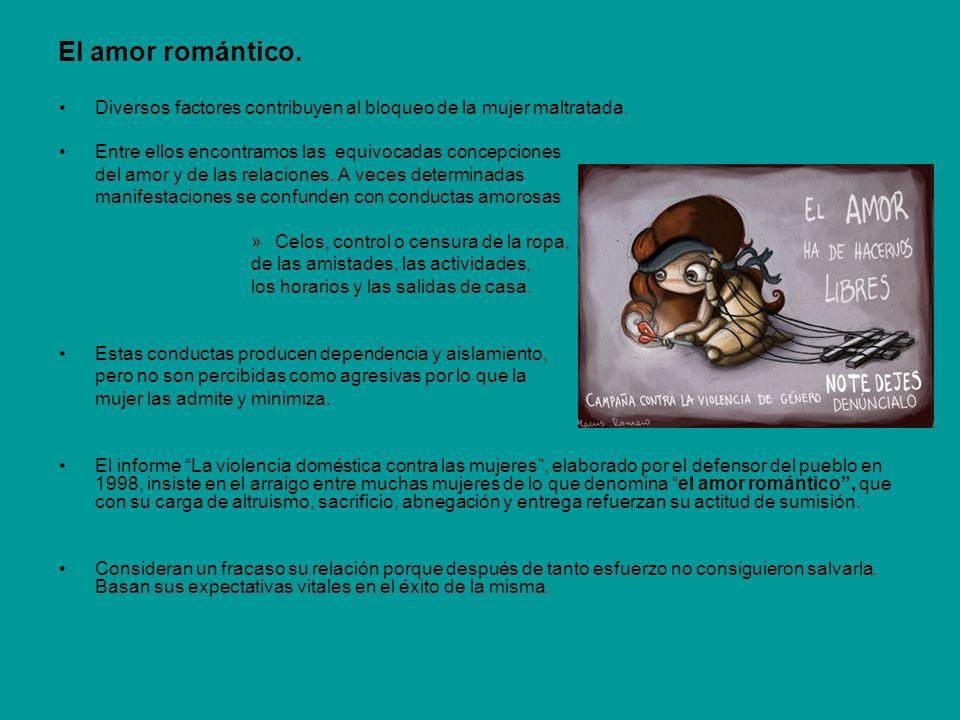 El amor romántico. Diversos factores contribuyen al bloqueo de la mujer maltratada. Entre ellos encontramos las equivocadas concepciones.