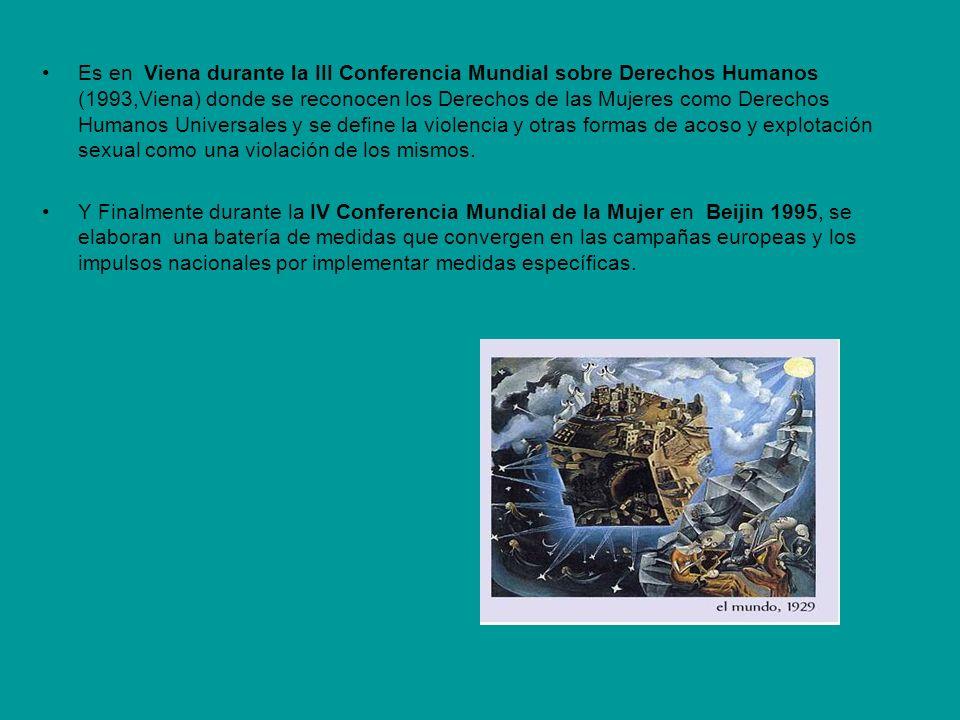 Es en Viena durante la III Conferencia Mundial sobre Derechos Humanos (1993,Viena) donde se reconocen los Derechos de las Mujeres como Derechos Humanos Universales y se define la violencia y otras formas de acoso y explotación sexual como una violación de los mismos.