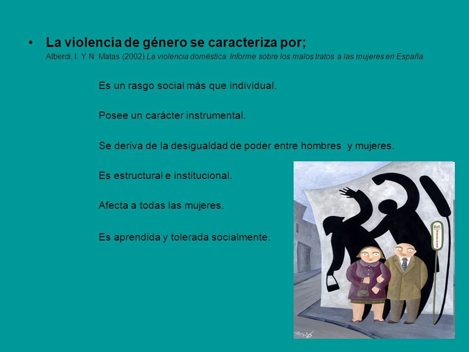 La violencia de género se caracteriza por;