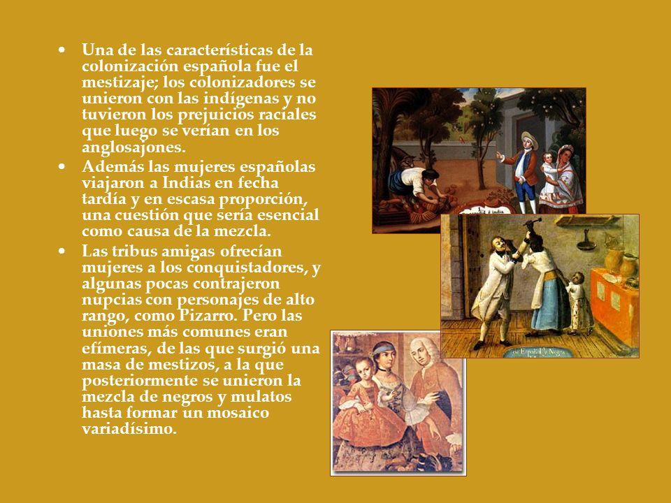 Una de las características de la colonización española fue el mestizaje; los colonizadores se unieron con las indígenas y no tuvieron los prejuicios raciales que luego se verían en los anglosajones.