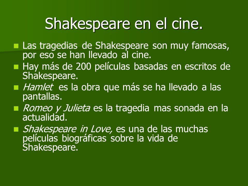Shakespeare en el cine. Las tragedias de Shakespeare son muy famosas, por eso se han llevado al cine.