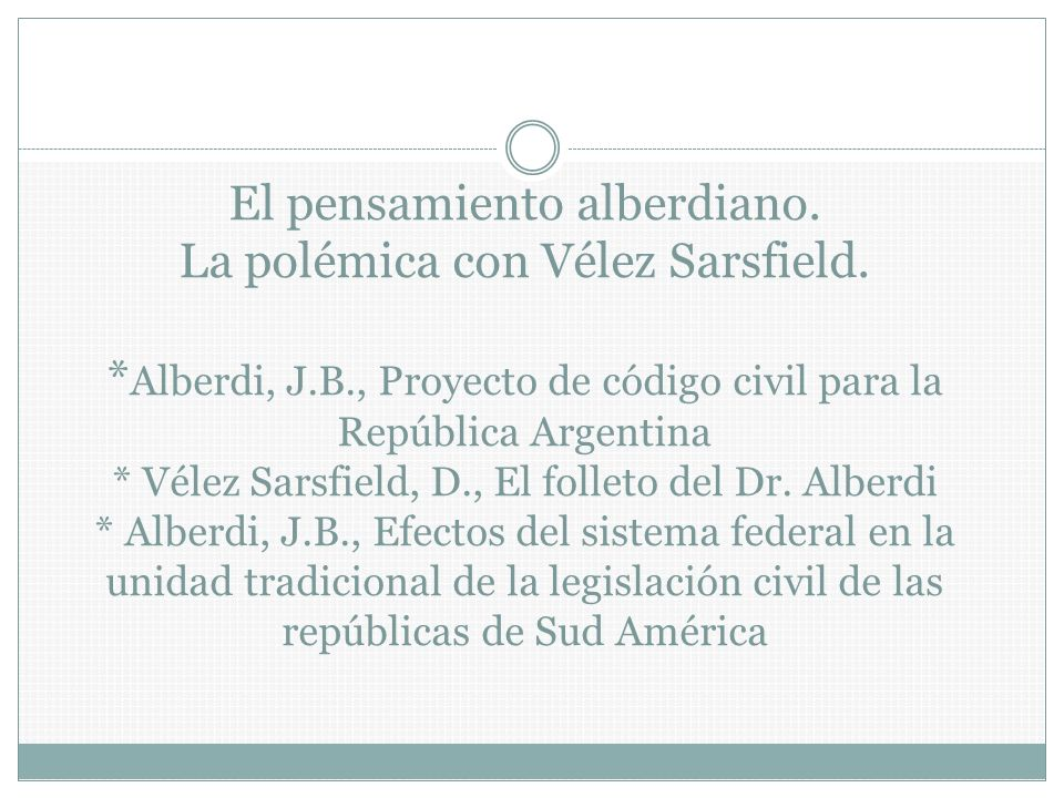 El pensamiento alberdiano. La polémica con Vélez Sarsfield. Alberdi, J