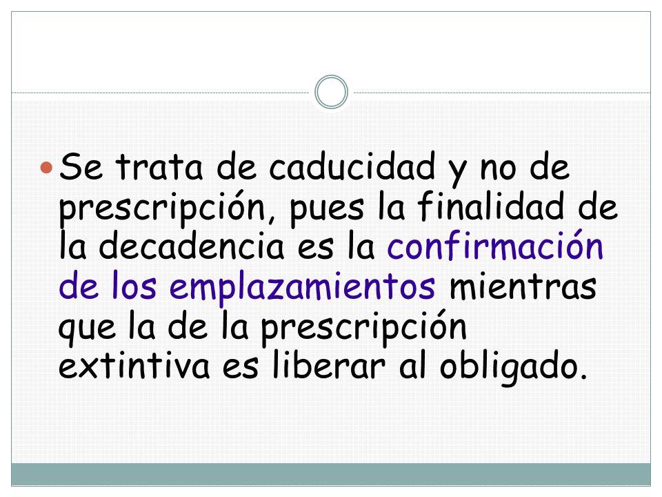 Se trata de caducidad y no de prescripción, pues la finalidad de la decadencia es la confirmación de los emplazamientos mientras que la de la prescripción extintiva es liberar al obligado.