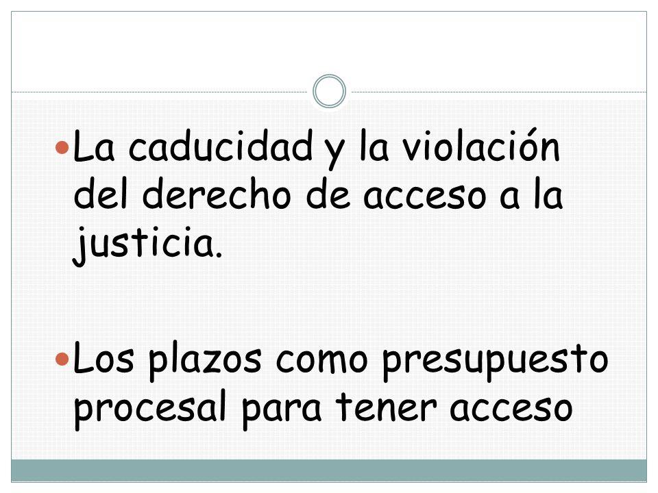 La caducidad y la violación del derecho de acceso a la justicia.