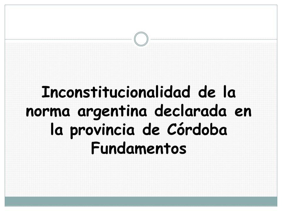 Inconstitucionalidad de la norma argentina declarada en la provincia de Córdoba Fundamentos