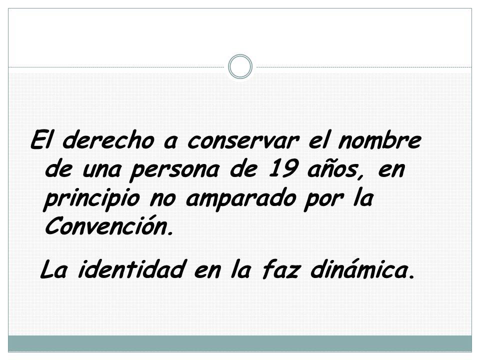 El derecho a conservar el nombre de una persona de 19 años, en principio no amparado por la Convención.