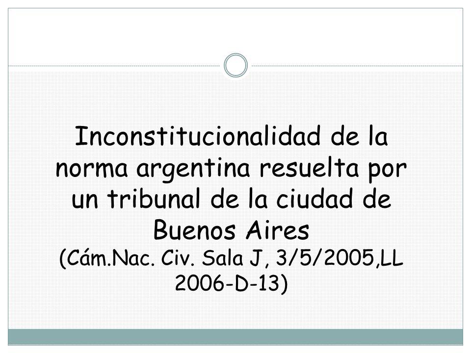 Inconstitucionalidad de la norma argentina resuelta por un tribunal de la ciudad de Buenos Aires (Cám.Nac.