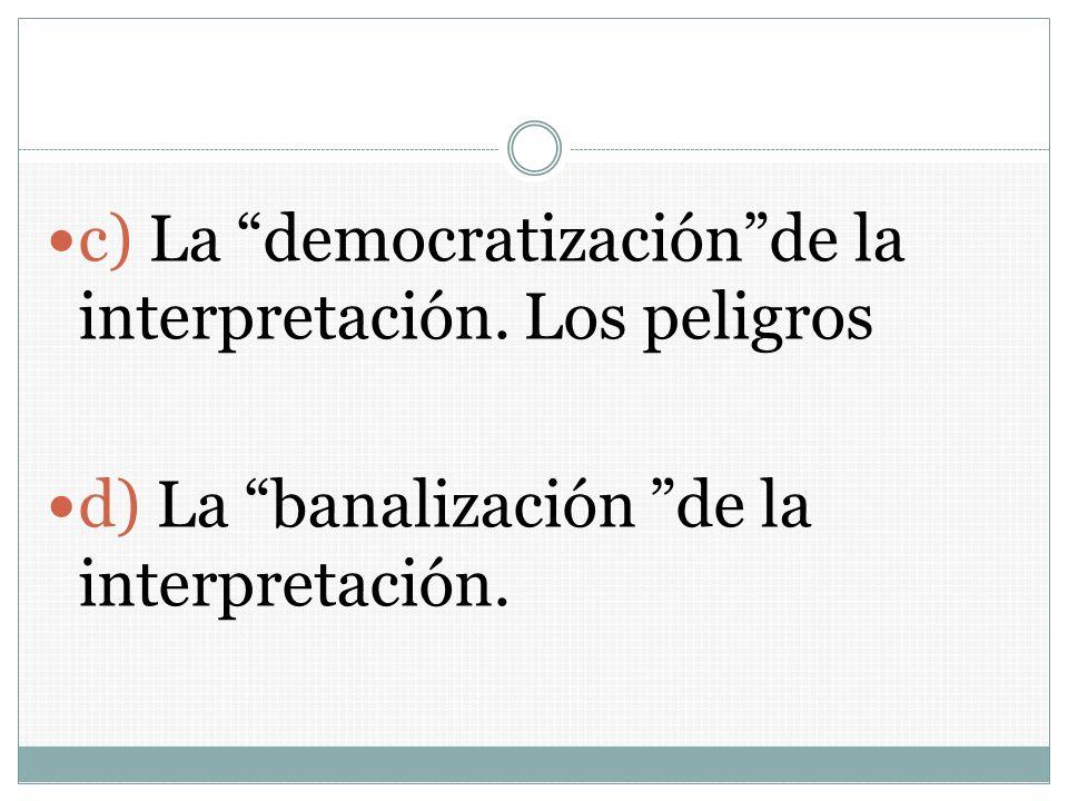 c) La democratización de la interpretación. Los peligros