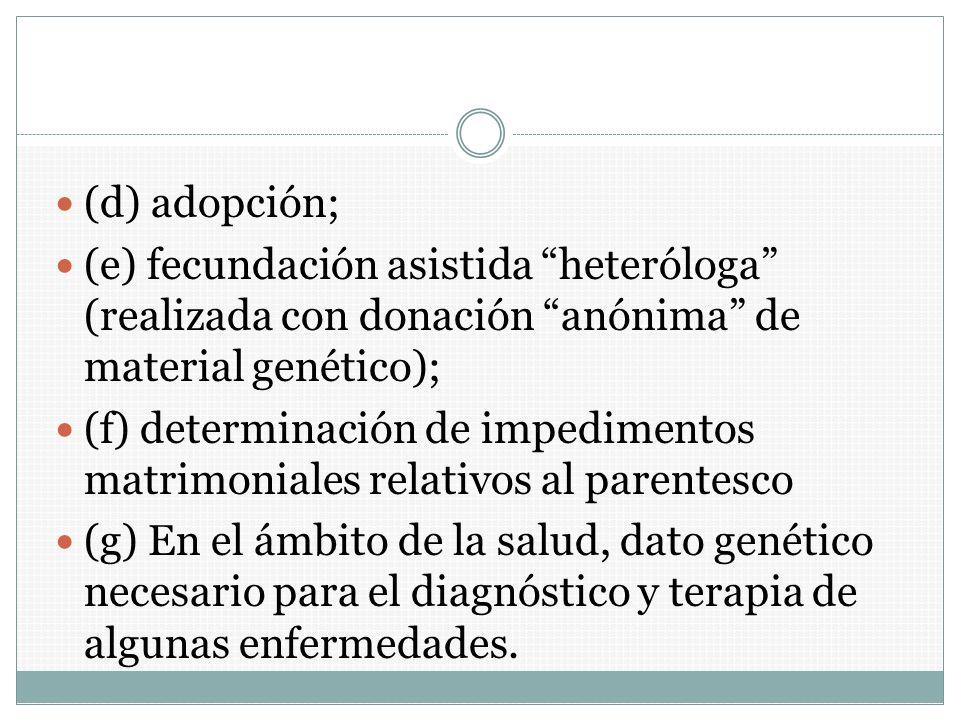 (d) adopción; (e) fecundación asistida heteróloga (realizada con donación anónima de material genético);
