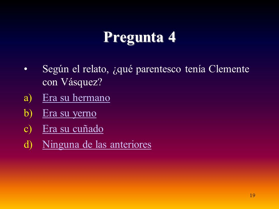 Pregunta 4 Según el relato, ¿qué parentesco tenía Clemente con Vásquez Era su hermano. Era su yerno.