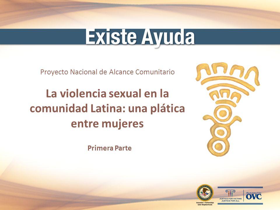 Proyecto Nacional de Alcance Comunitario La violencia sexual en la comunidad Latina: una plática entre mujeres