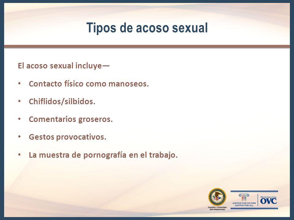 Tipos de acoso sexual El acoso sexual incluye—