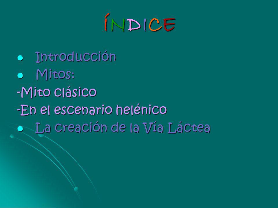 ÍNDICE Introducción Mitos: -Mito clásico -En el escenario helénico