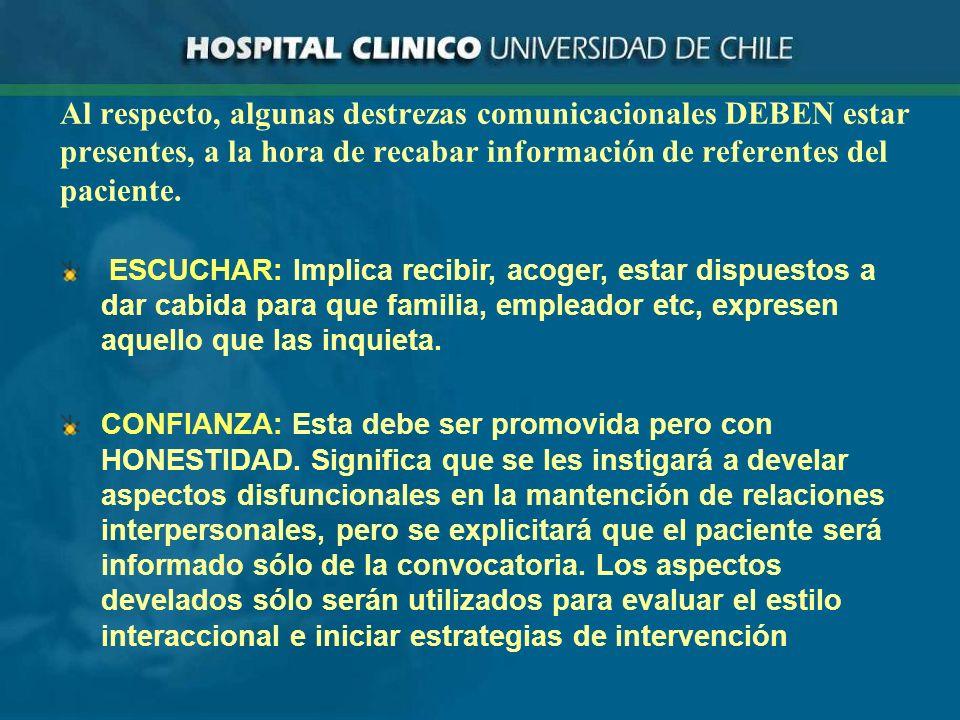 Al respecto, algunas destrezas comunicacionales DEBEN estar presentes, a la hora de recabar información de referentes del paciente.