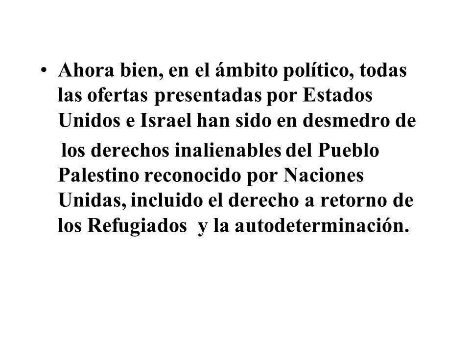 Ahora bien, en el ámbito político, todas las ofertas presentadas por Estados Unidos e Israel han sido en desmedro de