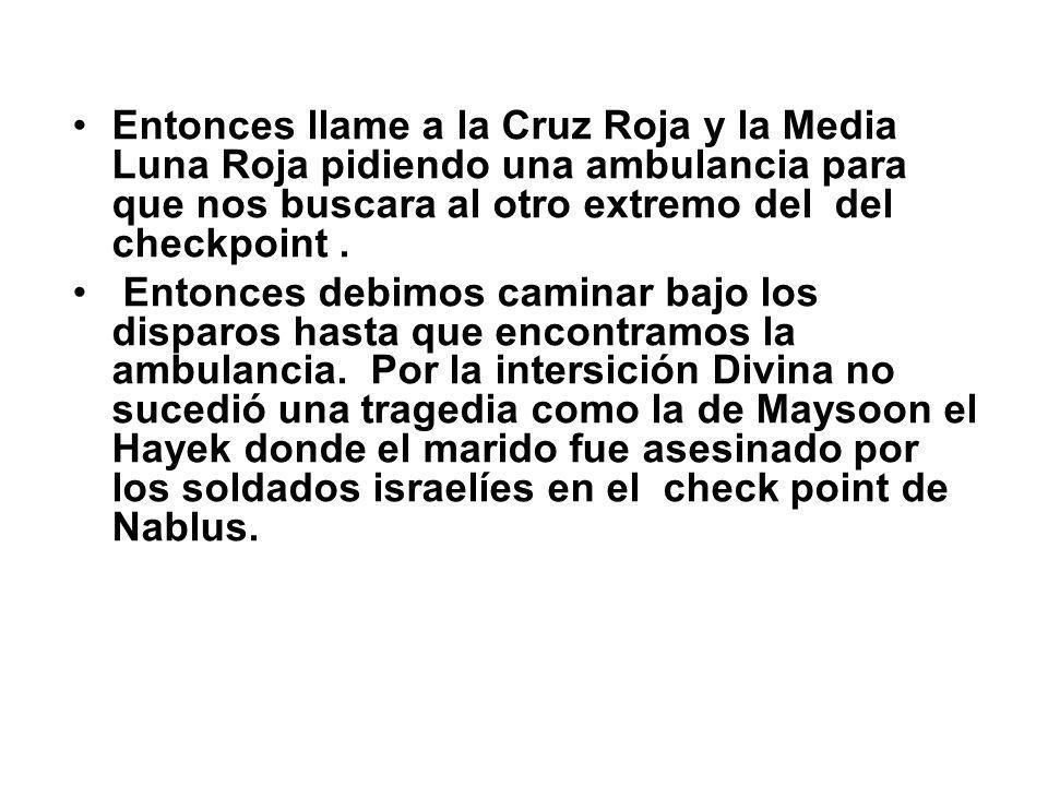 Entonces llame a la Cruz Roja y la Media Luna Roja pidiendo una ambulancia para que nos buscara al otro extremo del del checkpoint .