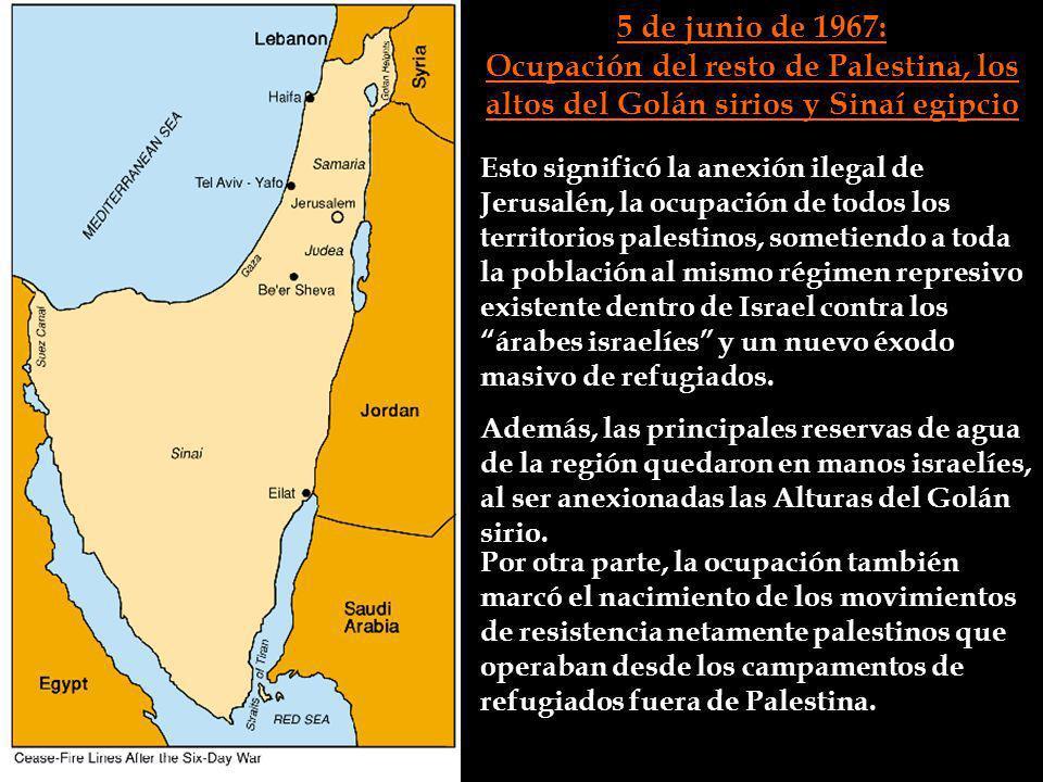 5 de junio de 1967: Ocupación del resto de Palestina, los altos del Golán sirios y Sinaí egipcio