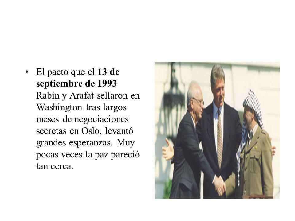 El pacto que el 13 de septiembre de 1993 Rabin y Arafat sellaron en Washington tras largos meses de negociaciones secretas en Oslo, levantó grandes esperanzas.