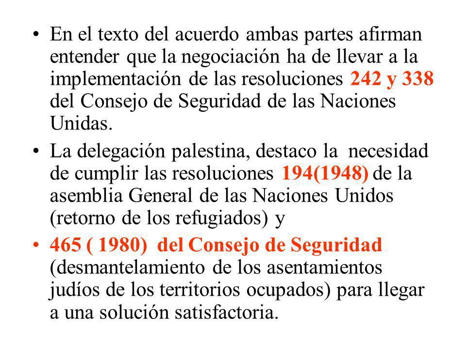 En el texto del acuerdo ambas partes afirman entender que la negociación ha de llevar a la implementación de las resoluciones 242 y 338 del Consejo de Seguridad de las Naciones Unidas.