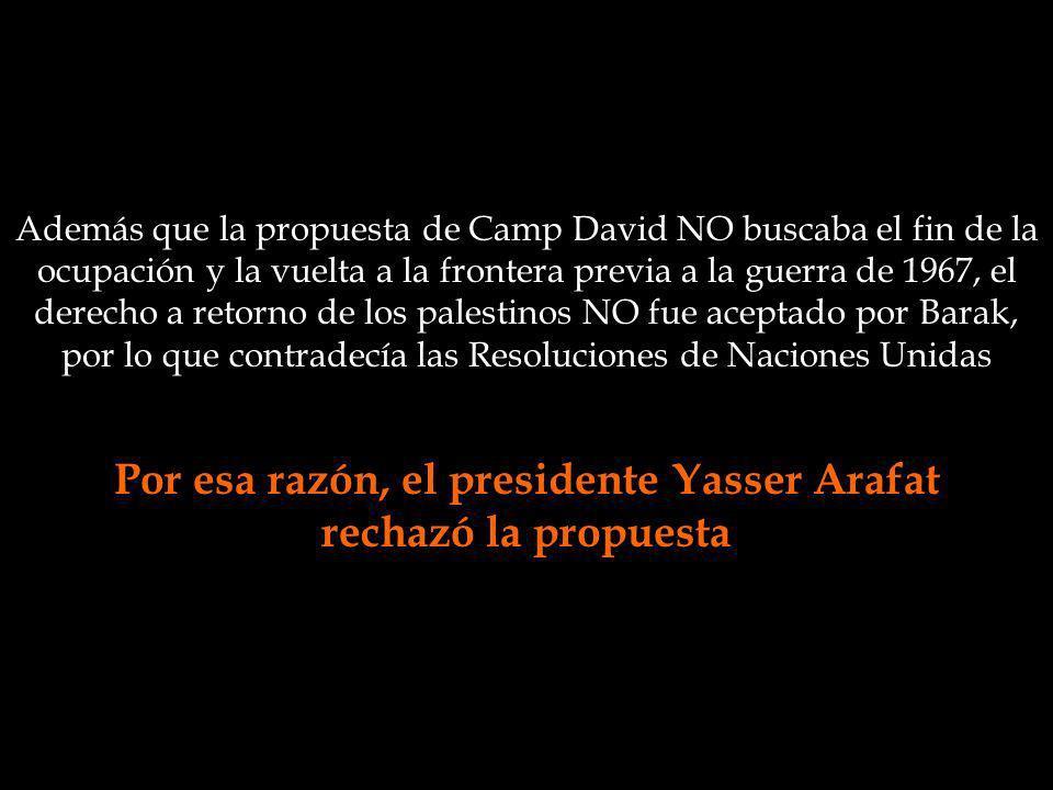 Por esa razón, el presidente Yasser Arafat rechazó la propuesta