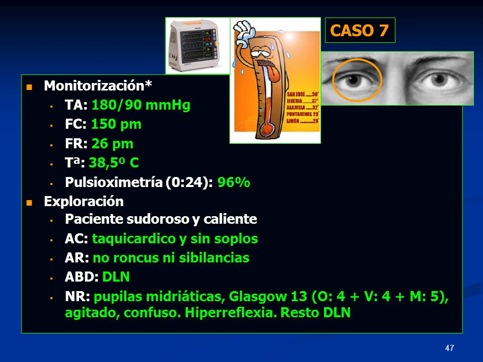 CASO 7 Monitorización* TA: 180/90 mmHg FC: 150 pm FR: 26 pm