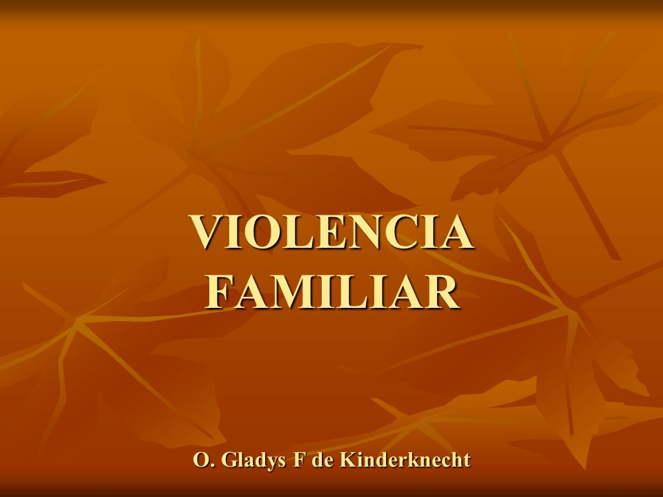 VIOLENCIA FAMILIAR O. Gladys F de Kinderknecht