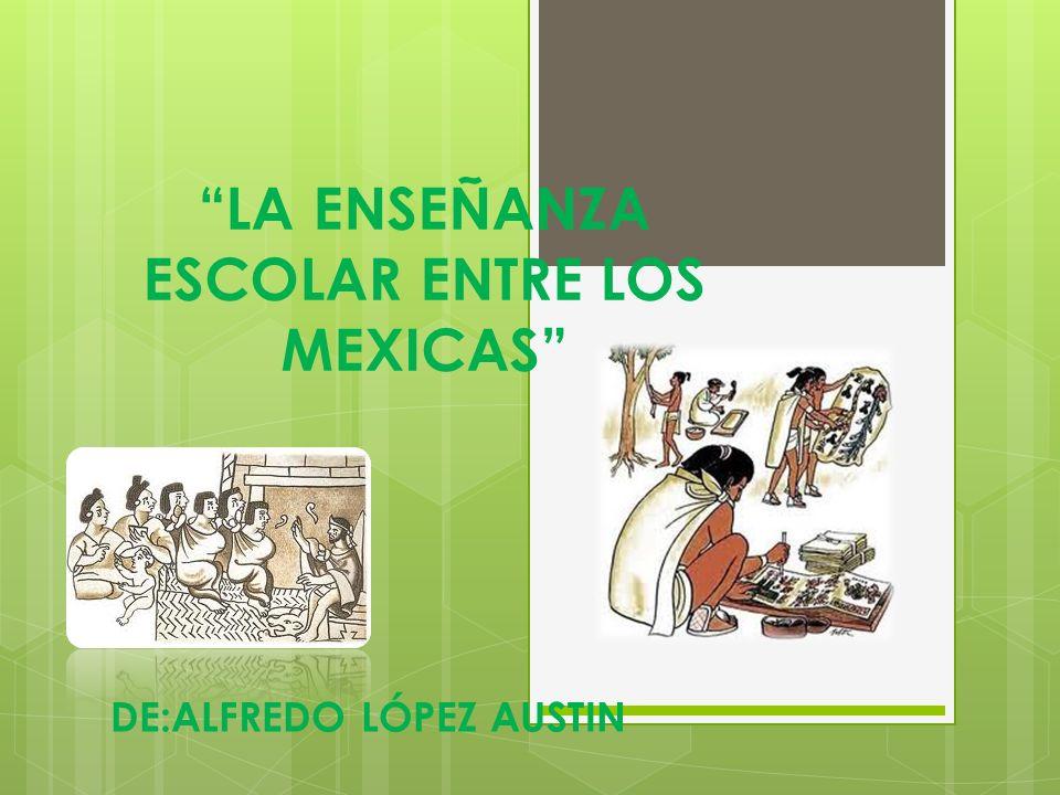 LA ENSEÑANZA ESCOLAR ENTRE LOS MEXICAS