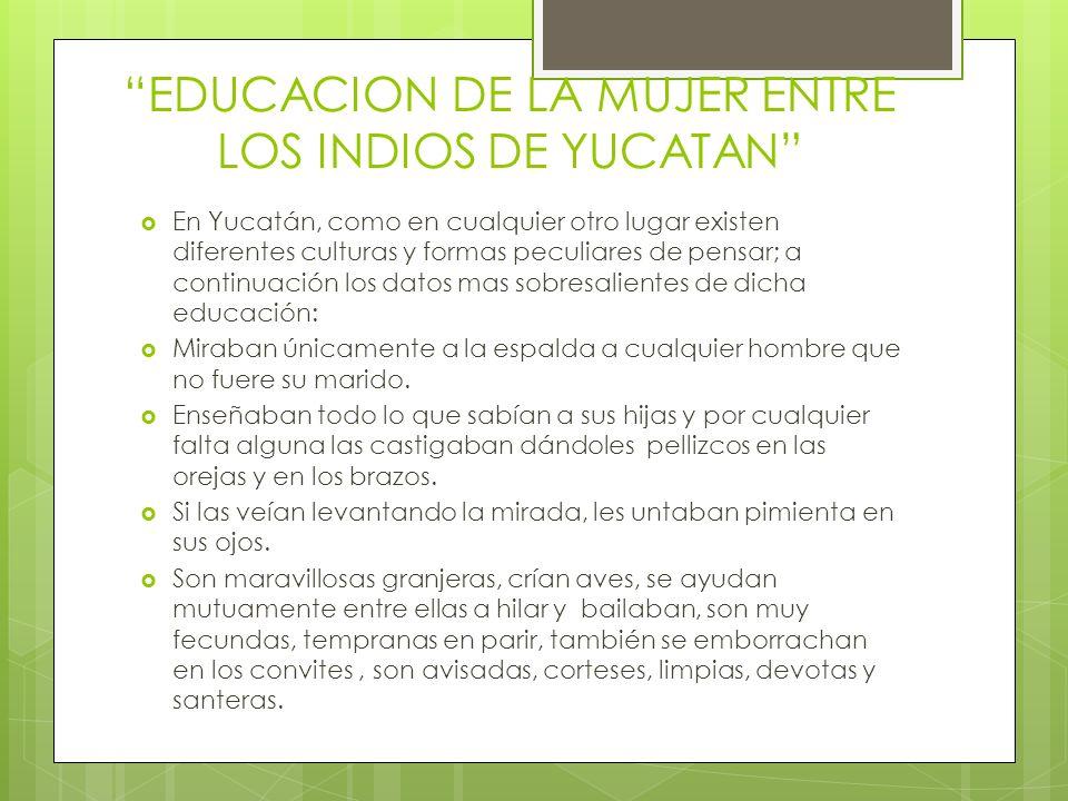 EDUCACION DE LA MUJER ENTRE LOS INDIOS DE YUCATAN