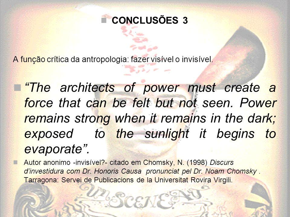 CONCLUSÕES 3 A função crítica da antropologia: fazer visível o invisível.