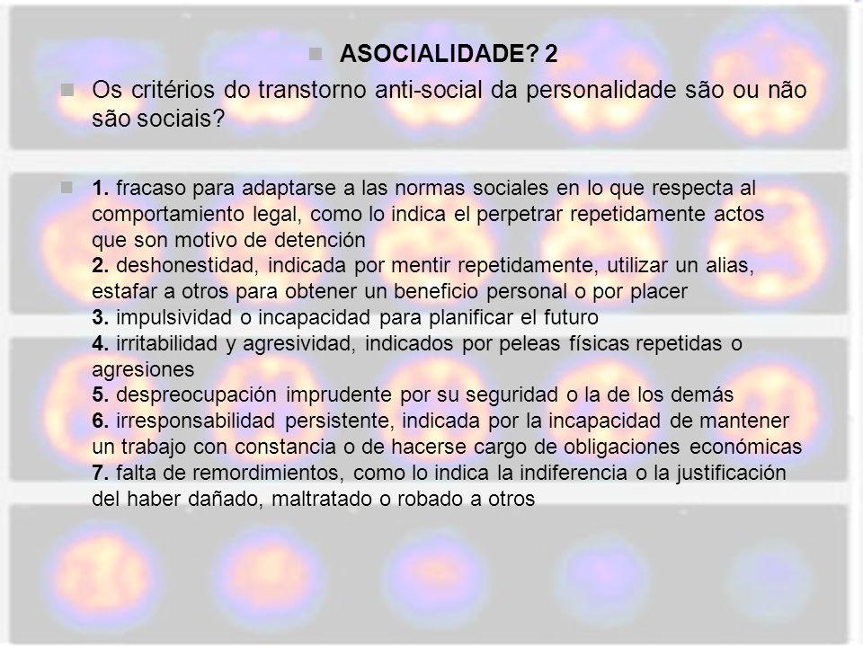 ASOCIALIDADE 2 Os critérios do transtorno anti-social da personalidade são ou não são sociais