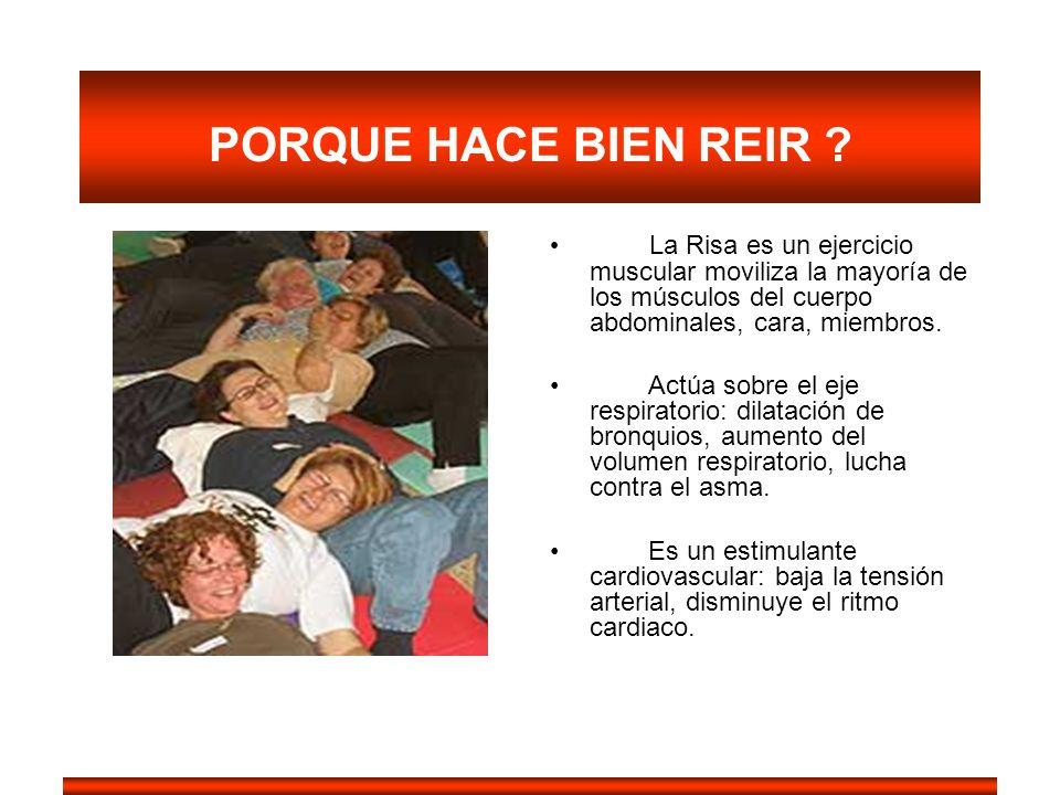 PORQUE HACE BIEN REIR La Risa es un ejercicio muscular moviliza la mayoría de los músculos del cuerpo abdominales, cara, miembros.