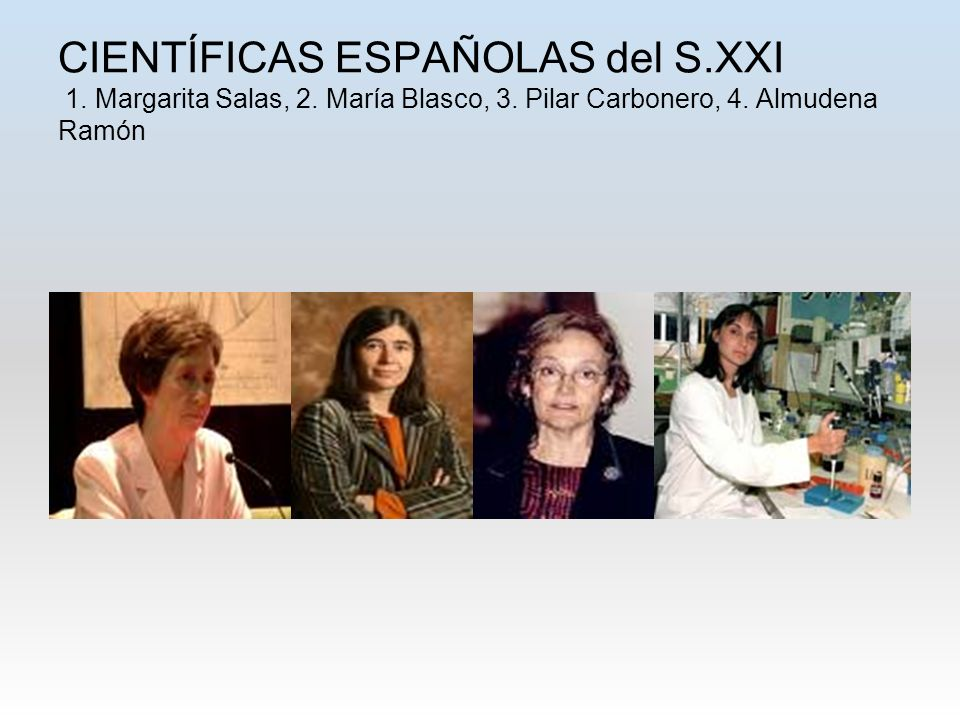 CIENTÍFICAS ESPAÑOLAS del S.XXI 1. Margarita Salas, 2.