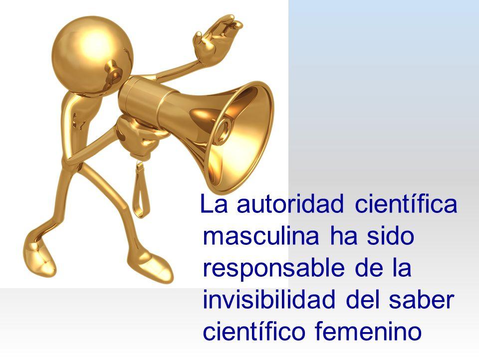La autoridad científica masculina ha sido responsable de la invisibilidad del saber científico femenino